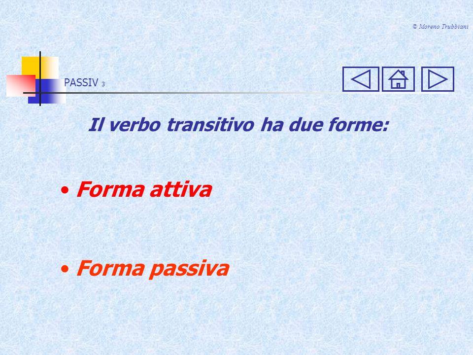 Forma attiva Forma passiva Il verbo transitivo ha due forme: PASSIV 3