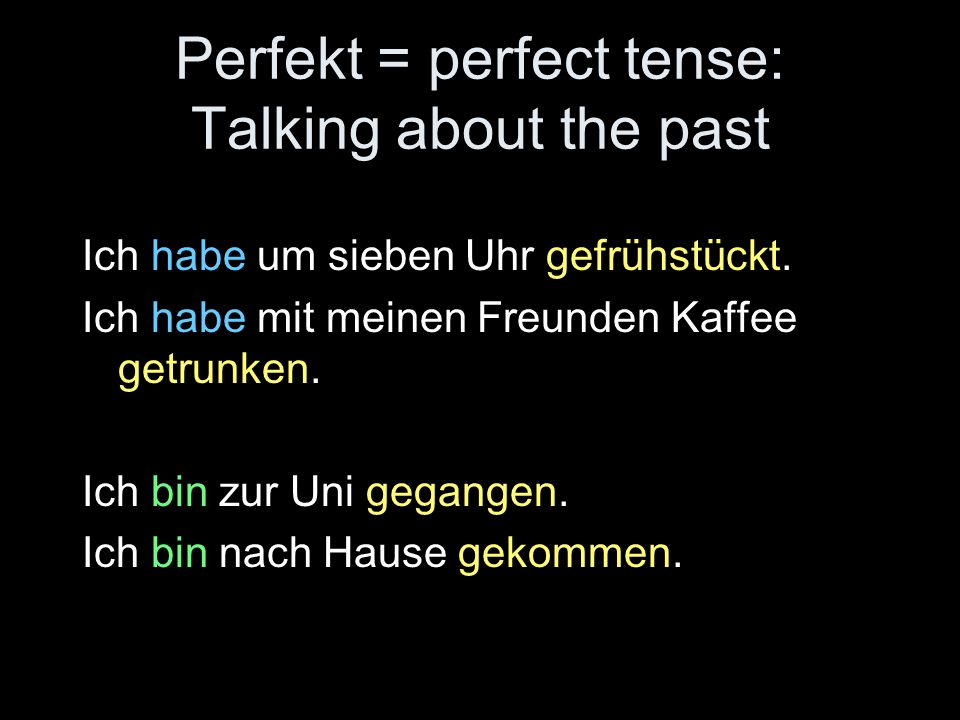 Perfekt = perfect tense: Talking about the past