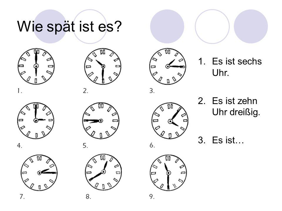 Wie spät ist es Es ist sechs Uhr. Es ist zehn Uhr dreißig. Es ist…