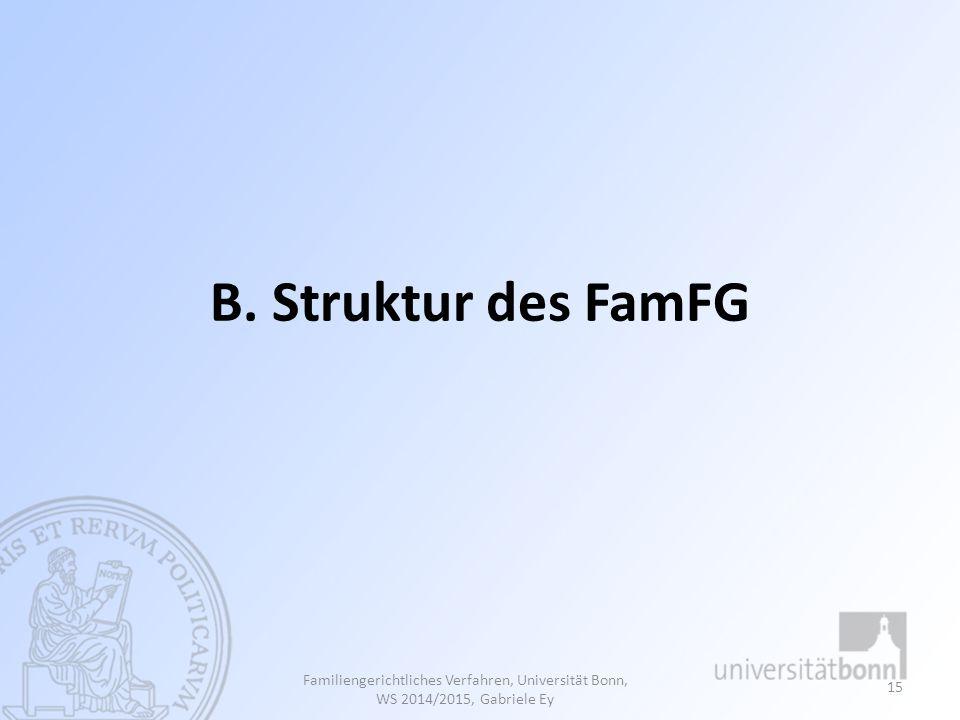 B. Struktur des FamFG Familiengerichtliches Verfahren, Universität Bonn, WS 2014/2015, Gabriele Ey