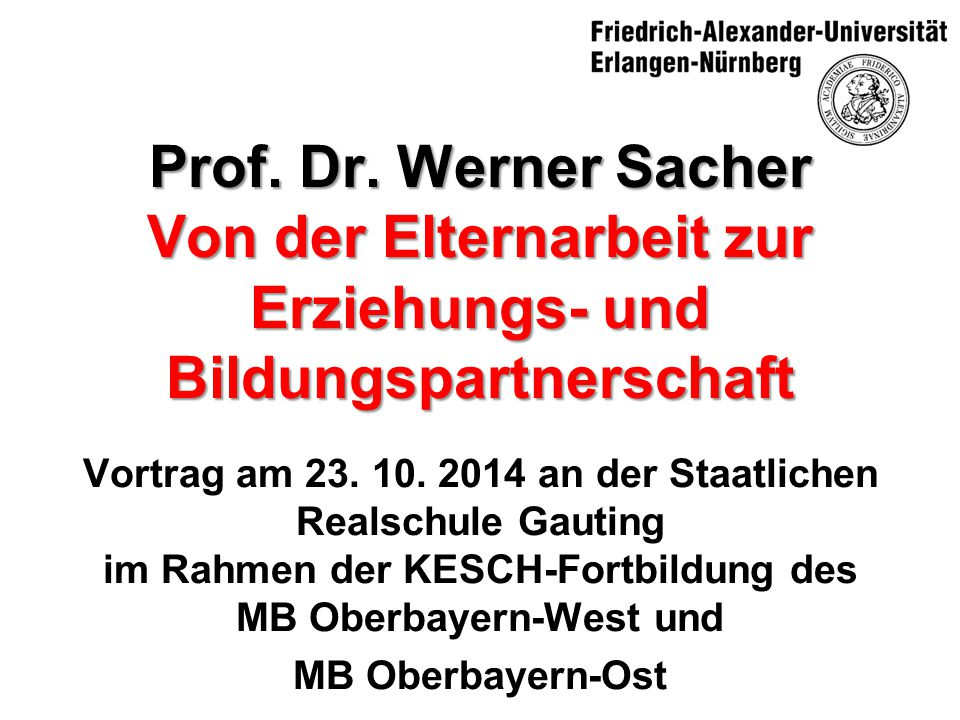 Prof. Dr. Werner Sacher Von der Elternarbeit zur Erziehungs- und Bildungspartnerschaft