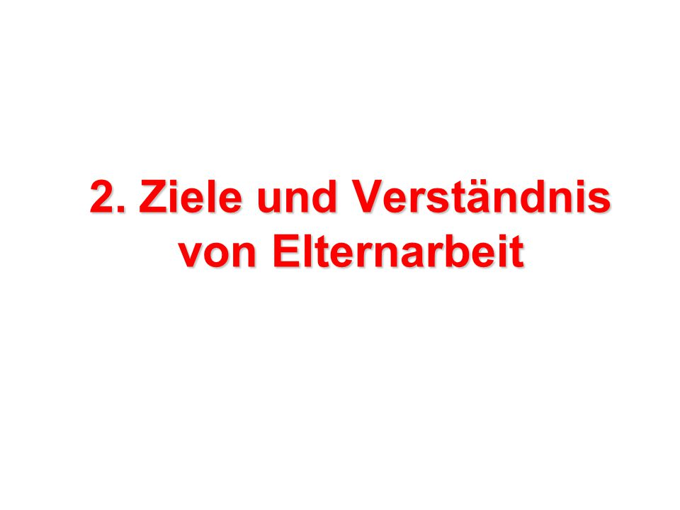 2. Ziele und Verständnis von Elternarbeit