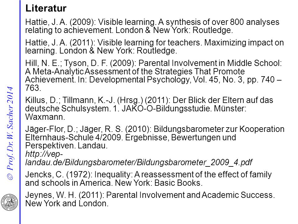 Literatur Hattie, J. A. (2009): Visible learning. A synthesis of over 800 analyses relating to achievement. London & New York: Routledge.