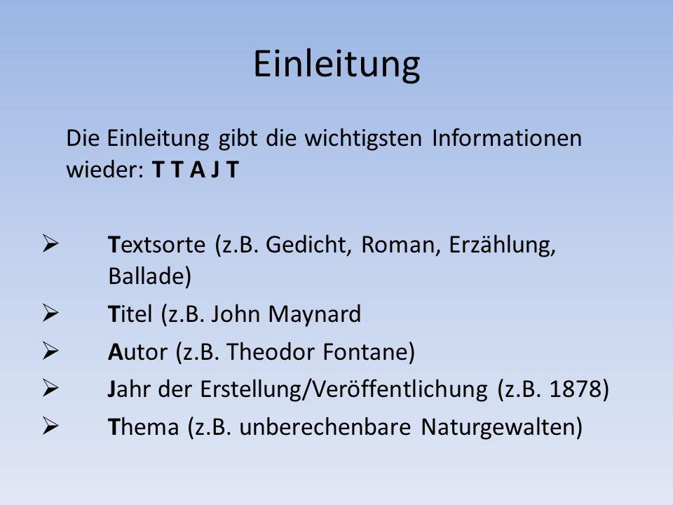 Einleitung Die Einleitung gibt die wichtigsten Informationen wieder: T T A J T. Textsorte (z.B. Gedicht, Roman, Erzählung, Ballade)
