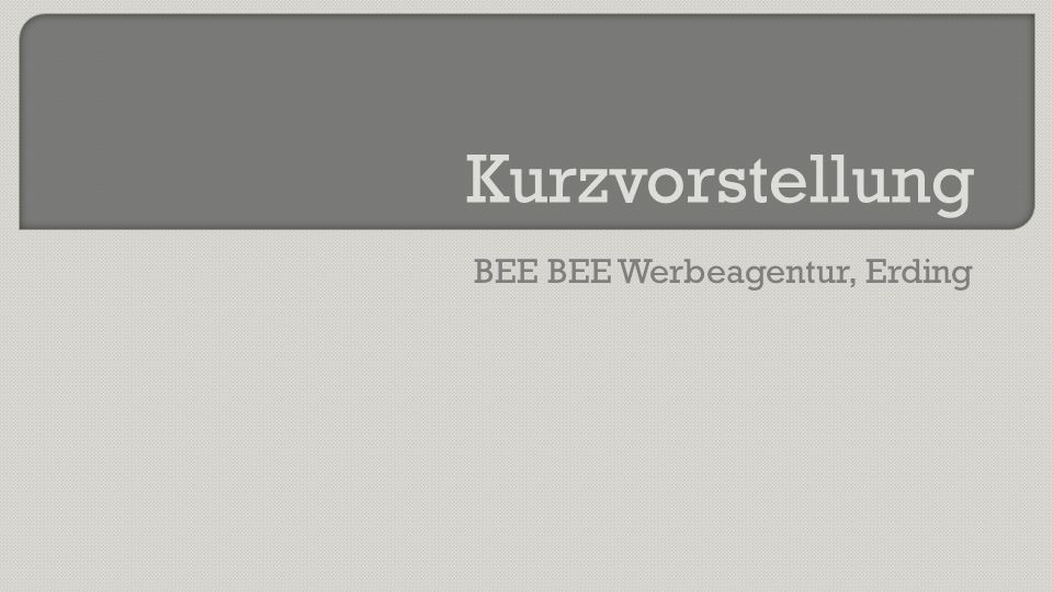 BEE BEE Werbeagentur, Erding