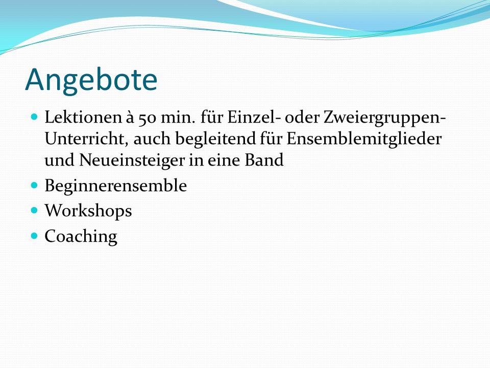 Angebote Lektionen à 50 min. für Einzel- oder Zweiergruppen-Unterricht, auch begleitend für Ensemblemitglieder und Neueinsteiger in eine Band.