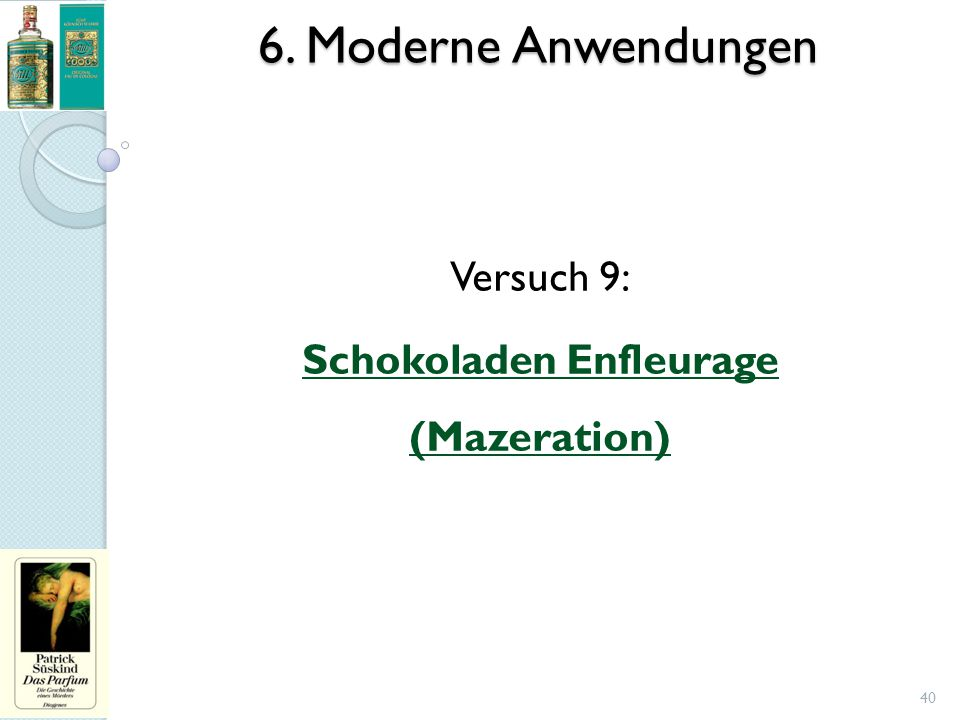 6. Moderne Anwendungen Versuch 9: Schokoladen Enfleurage (Mazeration)