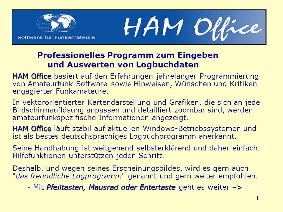 Professionelles Programm zum Eingeben und Auswerten von Logbuchdaten HAM Office basiert auf den Erfahrungen jahrelanger Programmierung von Amateurfunk-Software sowie Hinweisen, Wünschen und Kritiken engagierter Funkamateure. In vektororientierter Kartendarstellung und Grafiken, die sich an jede Bildschirmauflösung anpassen und detailliert zoombar sind, werden amateurfunkspezifische Informationen angezeigt. HAM Office läuft stabil auf aktuellen Windows-Betriebssystemen und ist als bestes deutschsprachiges Logbuchprogramm anerkannt.