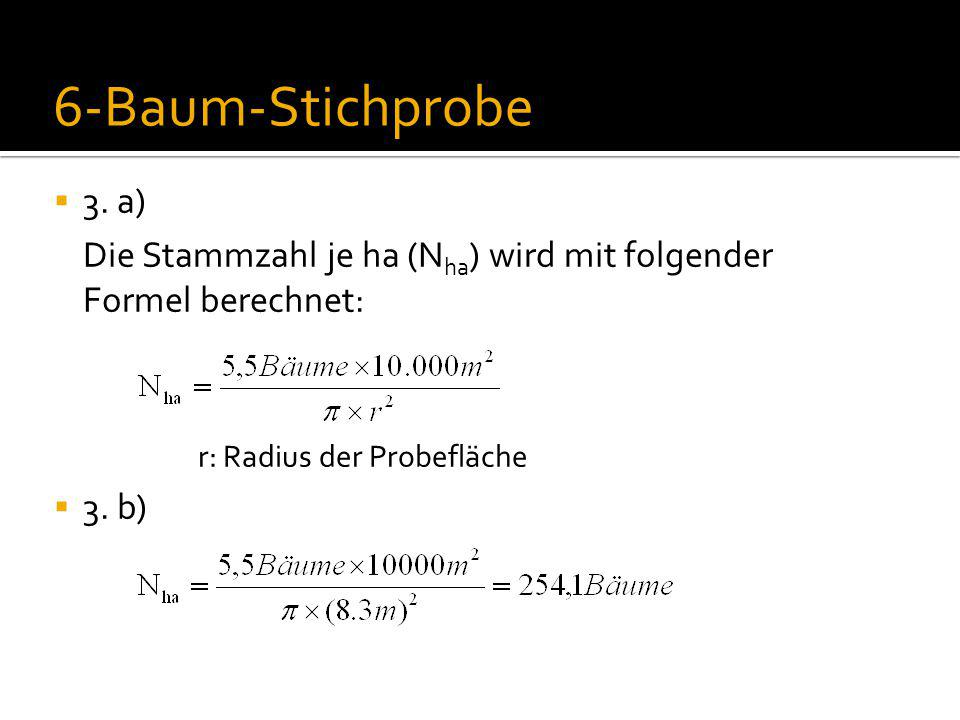 6-Baum-Stichprobe 3. a) Die Stammzahl je ha (Nha) wird mit folgender Formel berechnet: r: Radius der Probefläche.