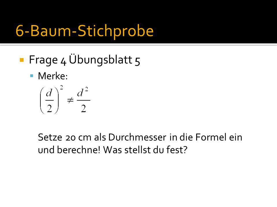 6-Baum-Stichprobe Frage 4 Übungsblatt 5 Merke: