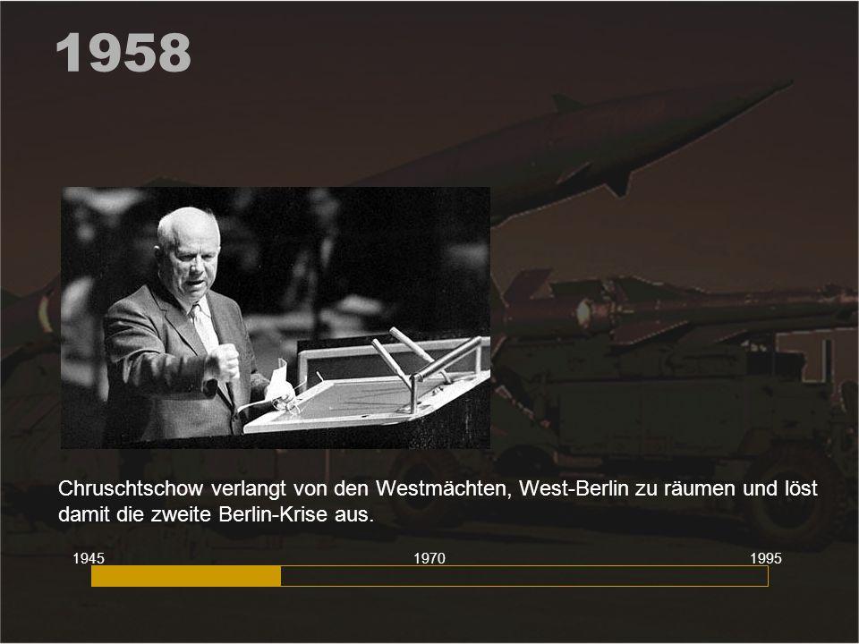 1958 Chruschtschow verlangt von den Westmächten, West-Berlin zu räumen und löst damit die zweite Berlin-Krise aus.