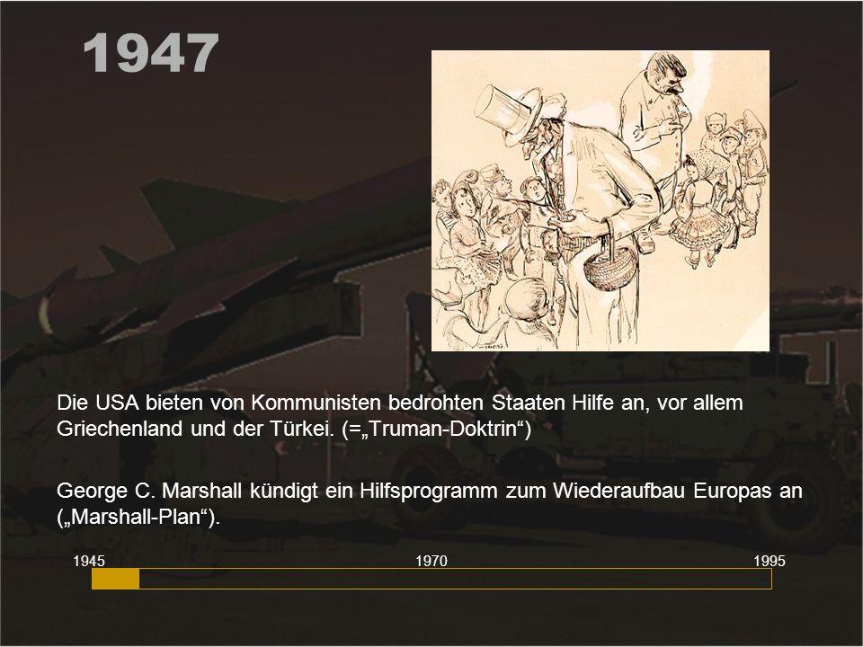 """1947 Die USA bieten von Kommunisten bedrohten Staaten Hilfe an, vor allem Griechenland und der Türkei. (=""""Truman-Doktrin )"""