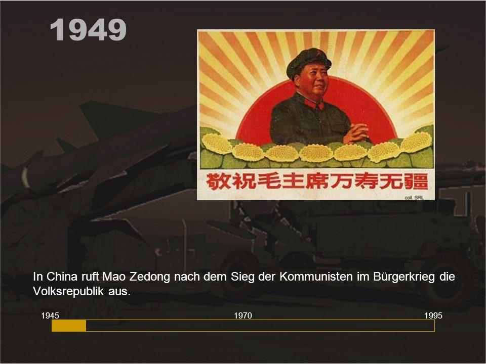 1949 In China ruft Mao Zedong nach dem Sieg der Kommunisten im Bürgerkrieg die Volksrepublik aus. 1945.