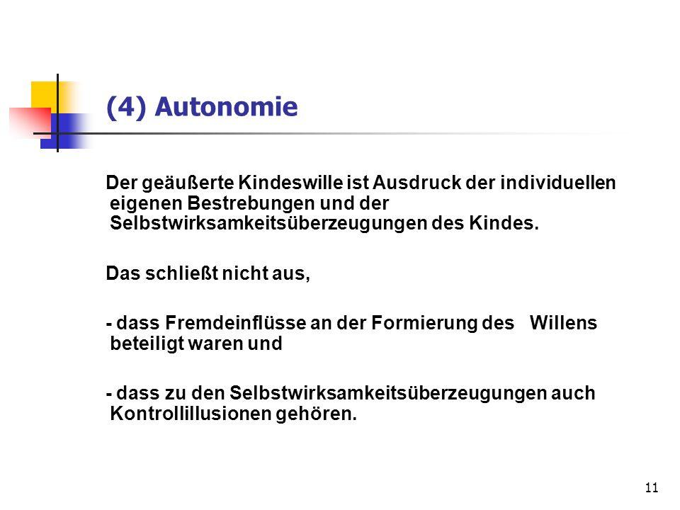 (4) Autonomie Der geäußerte Kindeswille ist Ausdruck der individuellen eigenen Bestrebungen und der Selbstwirksamkeitsüberzeugungen des Kindes.