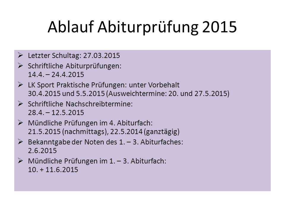 Ablauf Abiturprüfung 2015 Letzter Schultag: 27.03.2015