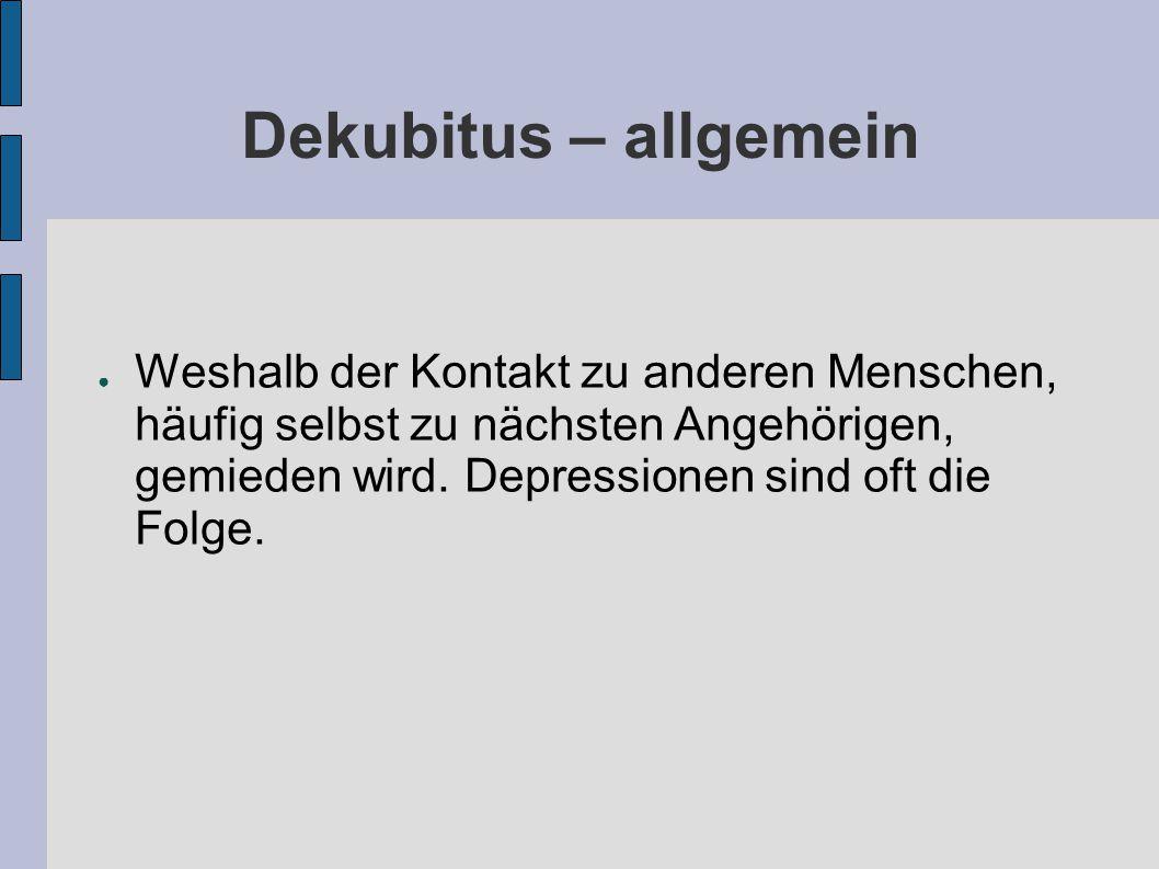 Dekubitus – allgemein Weshalb der Kontakt zu anderen Menschen, häufig selbst zu nächsten Angehörigen, gemieden wird.