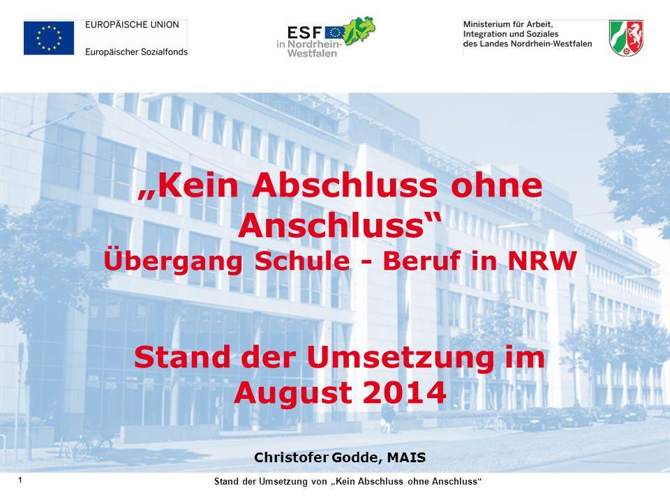 """""""Kein Abschluss ohne Anschluss Übergang Schule - Beruf in NRW Stand der Umsetzung im August 2014 Christofer Godde, MAIS"""