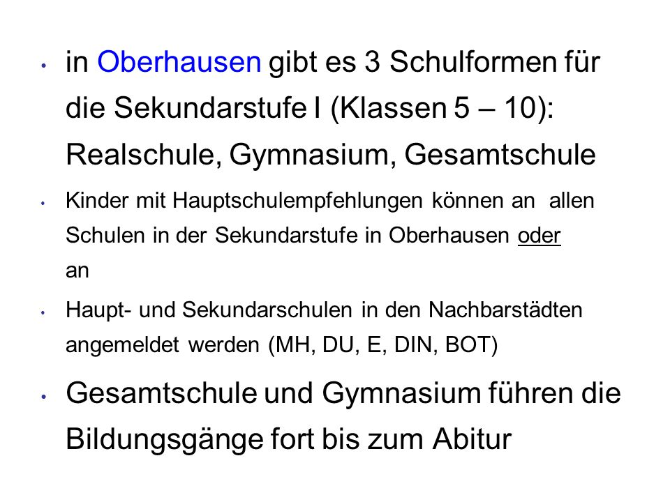 in Oberhausen gibt es 3 Schulformen für die Sekundarstufe I (Klassen 5 – 10): Realschule, Gymnasium, Gesamtschule