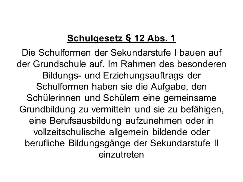 Schulgesetz § 12 Abs. 1 Die Schulformen der Sekundarstufe I bauen auf der Grundschule auf.