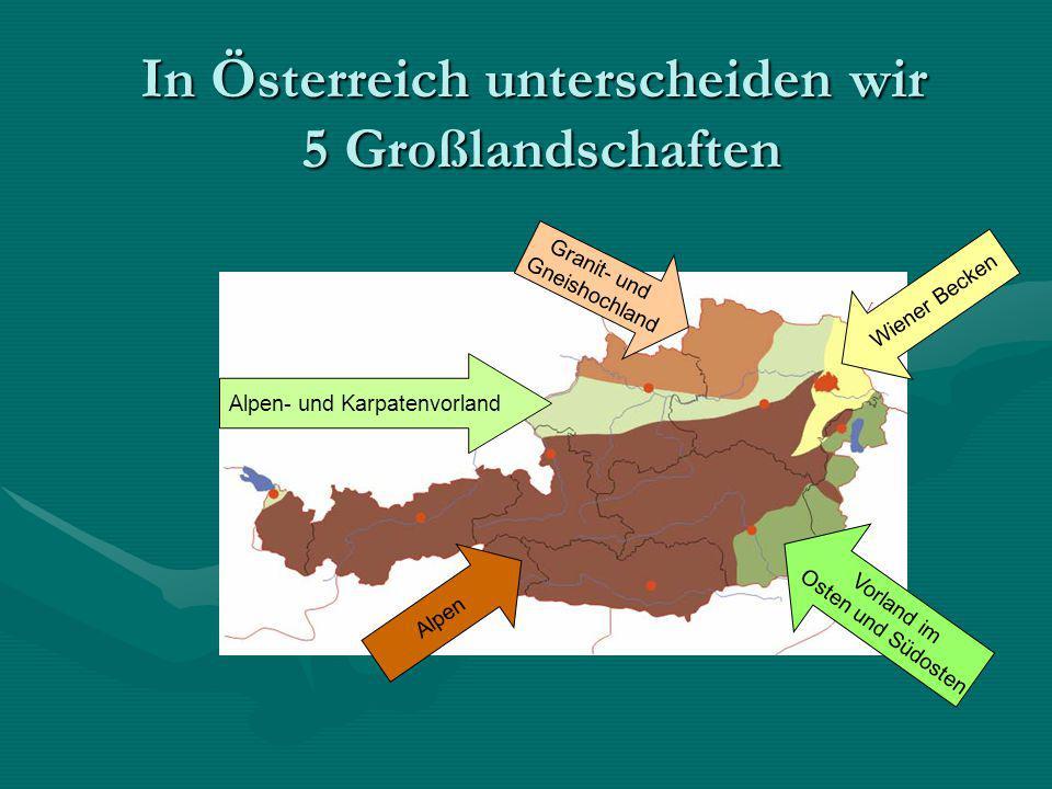 In Österreich unterscheiden wir 5 Großlandschaften