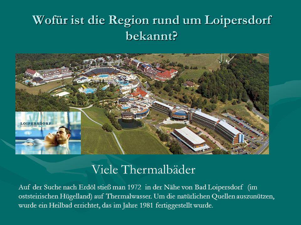 Wofür ist die Region rund um Loipersdorf bekannt