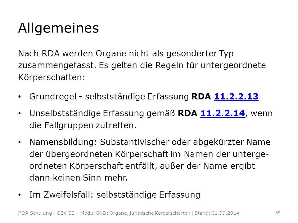 Allgemeines Nach RDA werden Organe nicht als gesonderter Typ zusammengefasst. Es gelten die Regeln für untergeordnete Körperschaften: