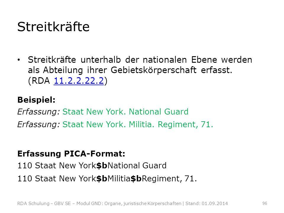 Streitkräfte Streitkräfte unterhalb der nationalen Ebene werden als Abteilung ihrer Gebietskörperschaft erfasst. (RDA 11.2.2.22.2)