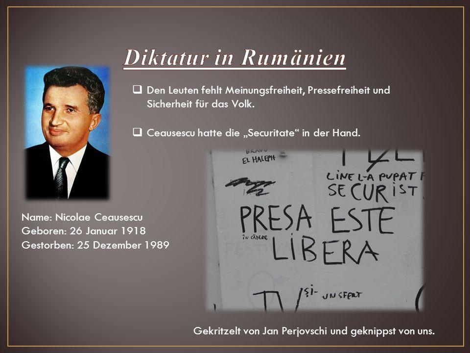 Diktatur in Rumänien Den Leuten fehlt Meinungsfreiheit, Pressefreiheit und Sicherheit für das Volk.