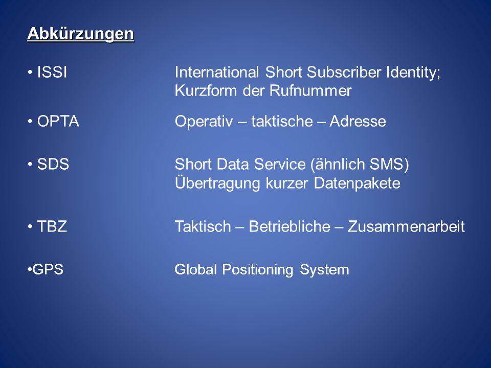 Abkürzungen ISSI International Short Subscriber Identity; Kurzform der Rufnummer. OPTA Operativ – taktische – Adresse.