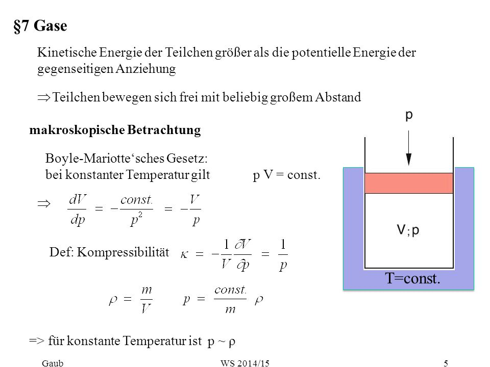 §7 Gase Kinetische Energie der Teilchen größer als die potentielle Energie der gegenseitigen Anziehung.