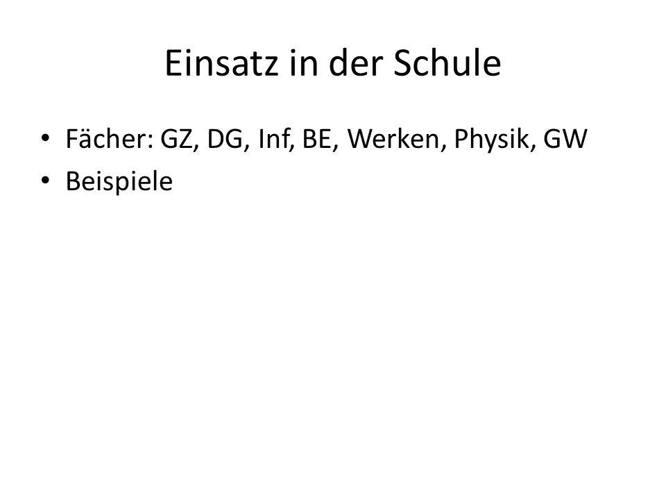 Einsatz in der Schule Fächer: GZ, DG, Inf, BE, Werken, Physik, GW