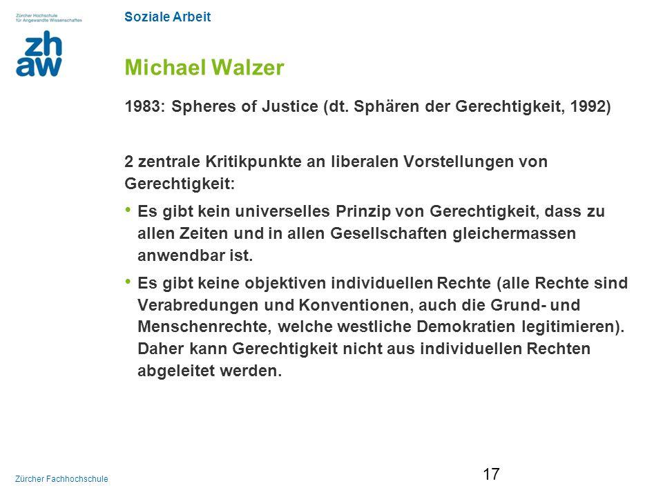 Michael Walzer 1983: Spheres of Justice (dt. Sphären der Gerechtigkeit, 1992) 2 zentrale Kritikpunkte an liberalen Vorstellungen von Gerechtigkeit: