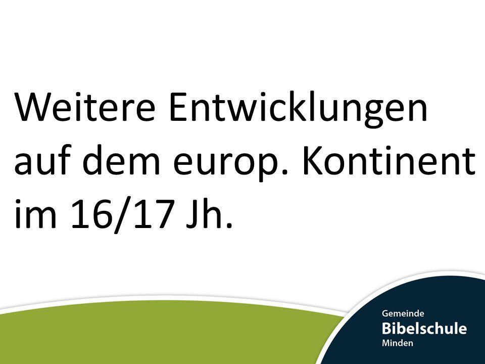 Weitere Entwicklungen auf dem europ. Kontinent im 16/17 Jh.