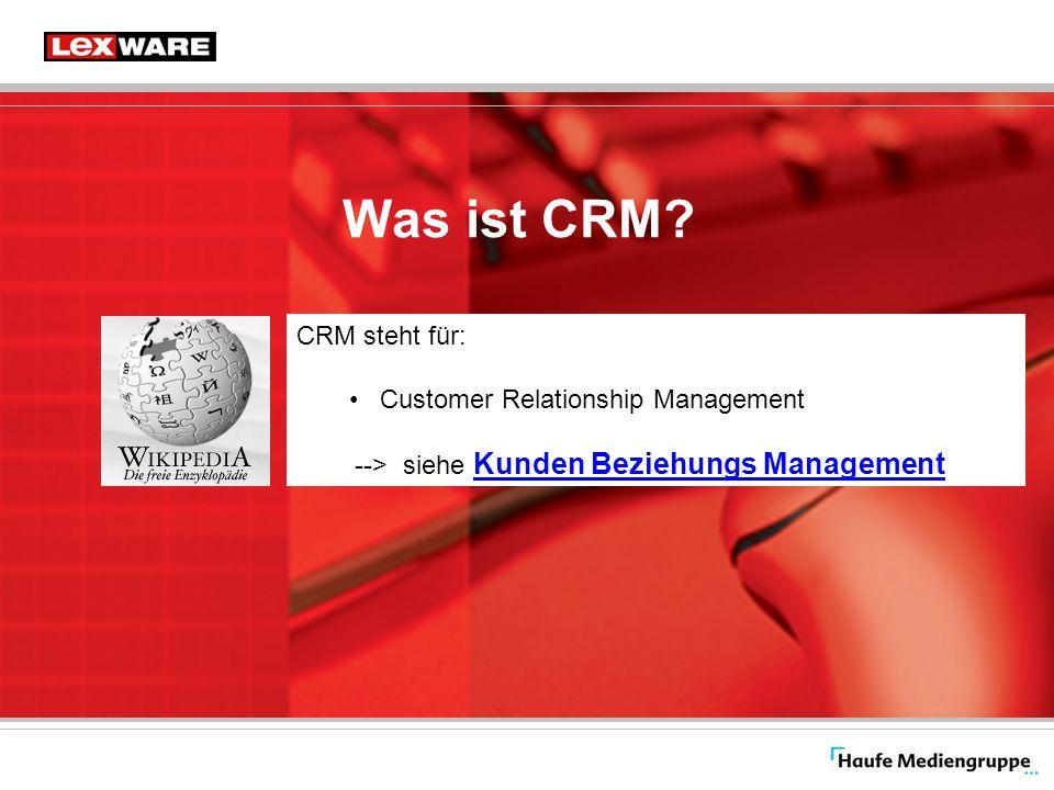 Was ist CRM CRM steht für: Customer Relationship Management