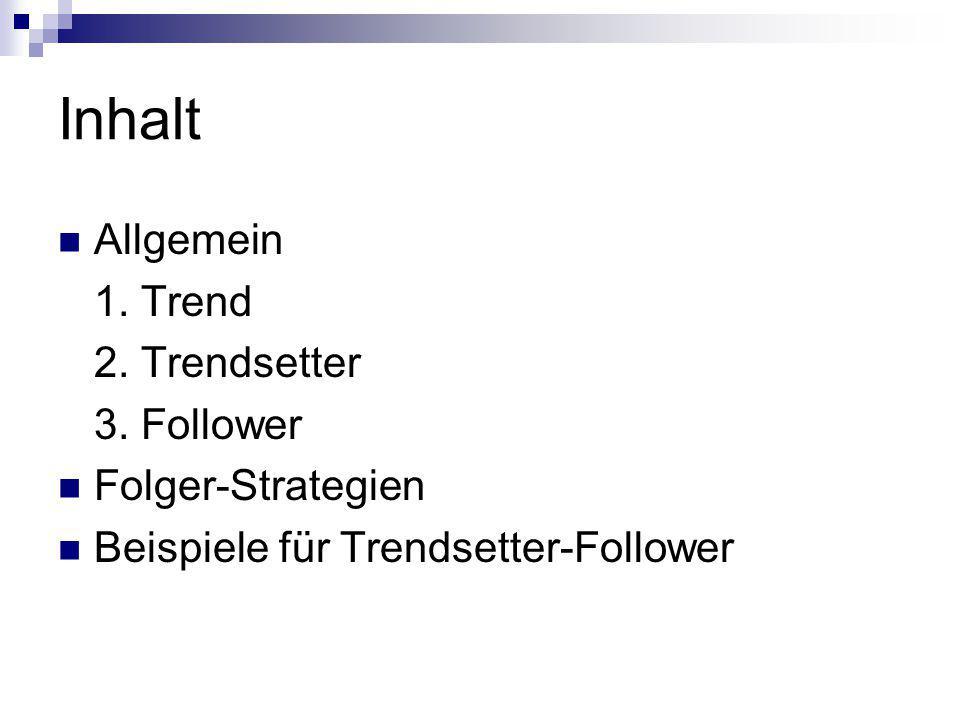 Inhalt Allgemein 1. Trend 2. Trendsetter 3. Follower Folger-Strategien