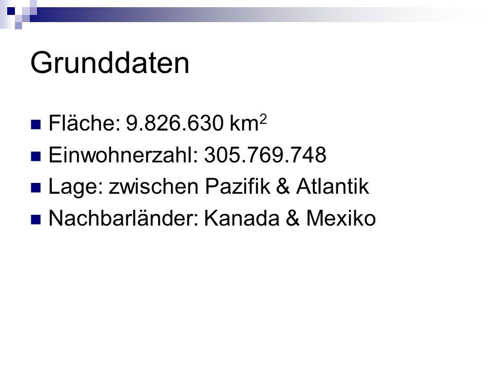 Grunddaten Fläche: 9.826.630 km2 Einwohnerzahl: 305.769.748