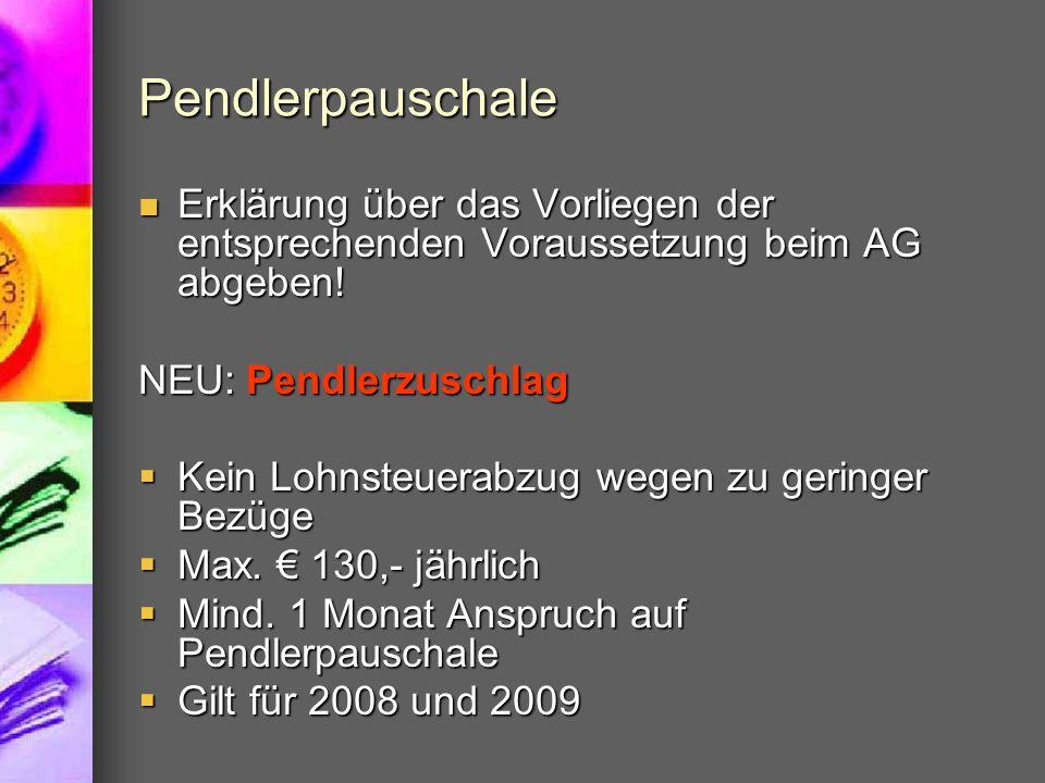 Pendlerpauschale Erklärung über das Vorliegen der entsprechenden Voraussetzung beim AG abgeben! NEU: Pendlerzuschlag.