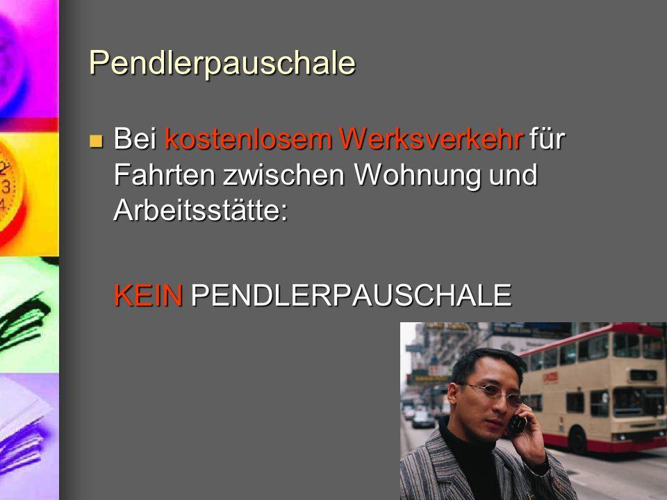 Pendlerpauschale Bei kostenlosem Werksverkehr für Fahrten zwischen Wohnung und Arbeitsstätte: KEIN PENDLERPAUSCHALE.