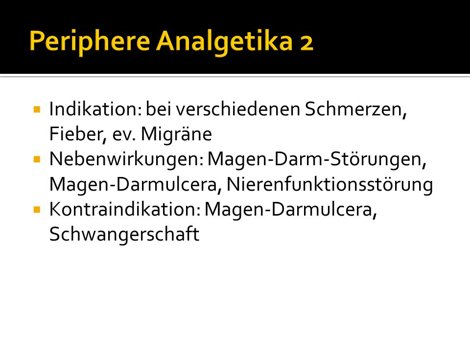 Periphere Analgetika 2 Indikation: bei verschiedenen Schmerzen, Fieber, ev. Migräne.
