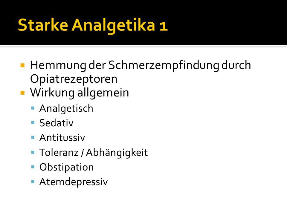 Starke Analgetika 1 Hemmung der Schmerzempfindung durch Opiatrezeptoren. Wirkung allgemein. Analgetisch.