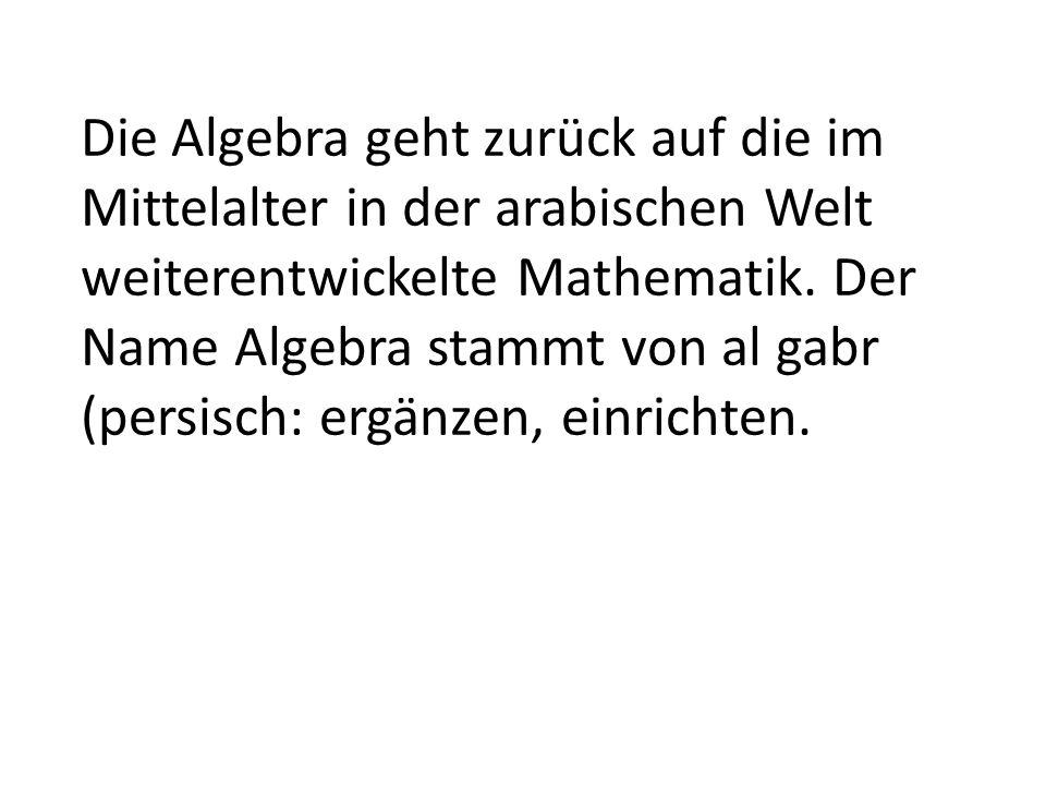 Die Algebra geht zurück auf die im Mittelalter in der arabischen Welt weiterentwickelte Mathematik.