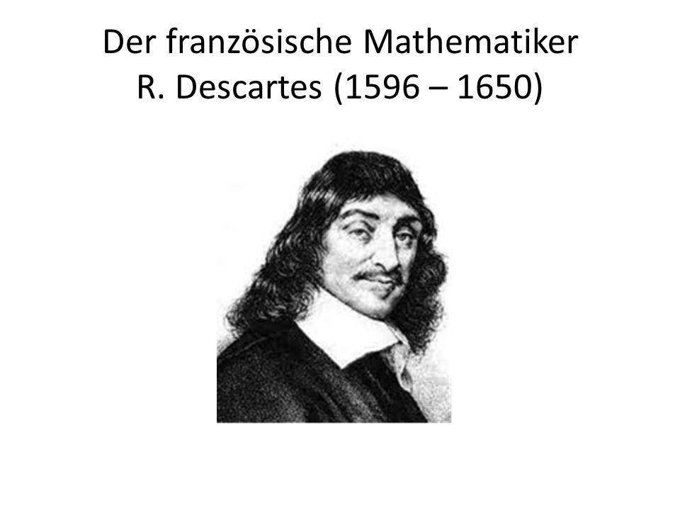 Der französische Mathematiker R. Descartes (1596 – 1650)