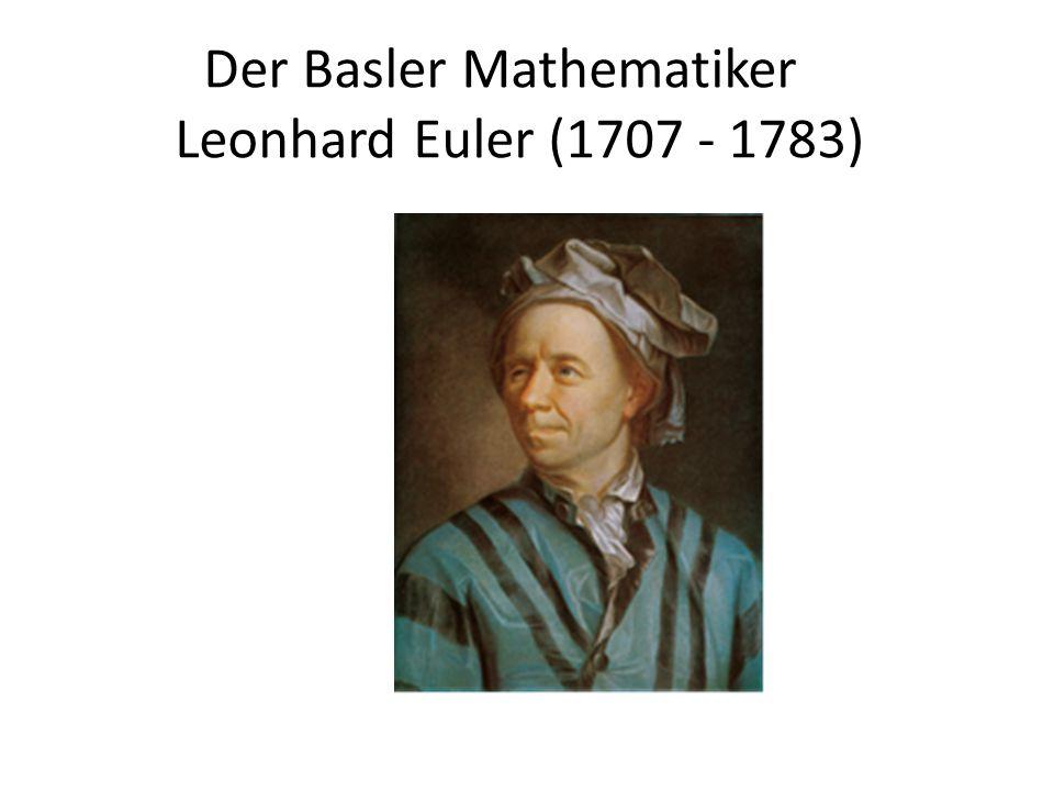 Der Basler Mathematiker Leonhard Euler (1707 - 1783)