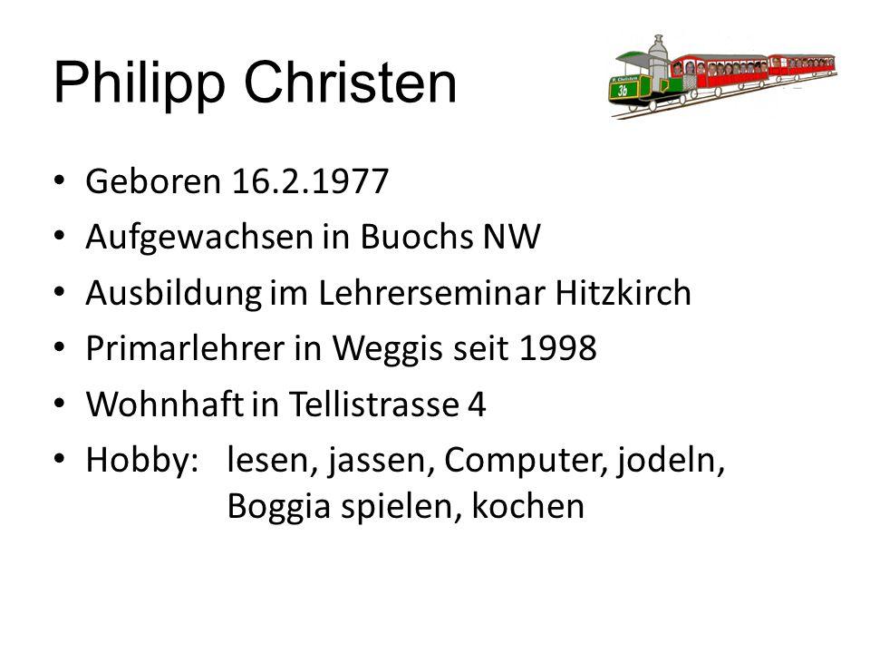 Philipp Christen Geboren 16.2.1977 Aufgewachsen in Buochs NW