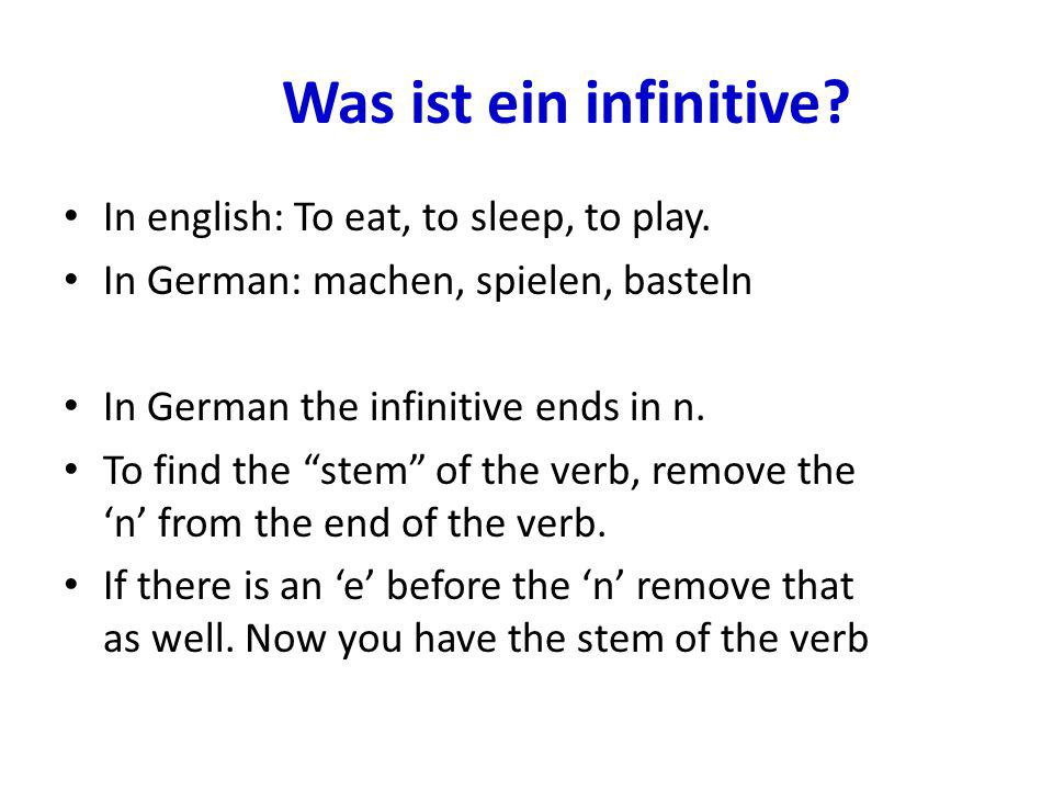 Was ist ein infinitive In english: To eat, to sleep, to play.