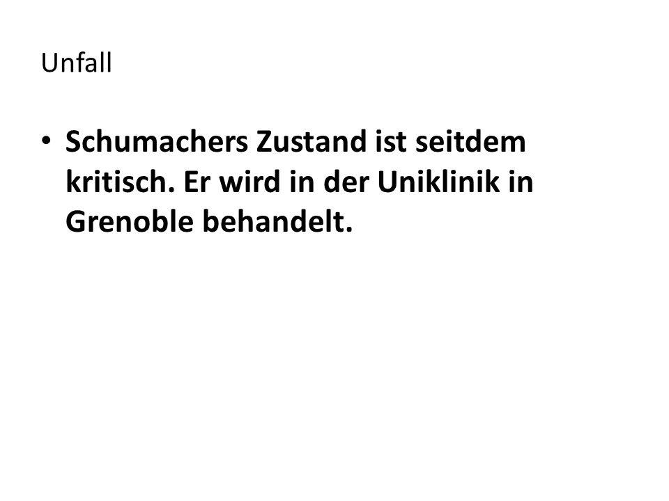 Unfall Schumachers Zustand ist seitdem kritisch. Er wird in der Uniklinik in Grenoble behandelt.