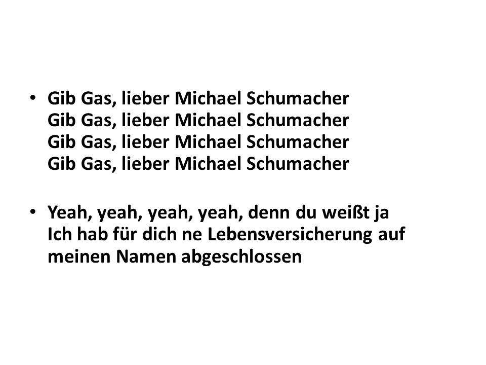 Gib Gas, lieber Michael Schumacher Gib Gas, lieber Michael Schumacher Gib Gas, lieber Michael Schumacher Gib Gas, lieber Michael Schumacher