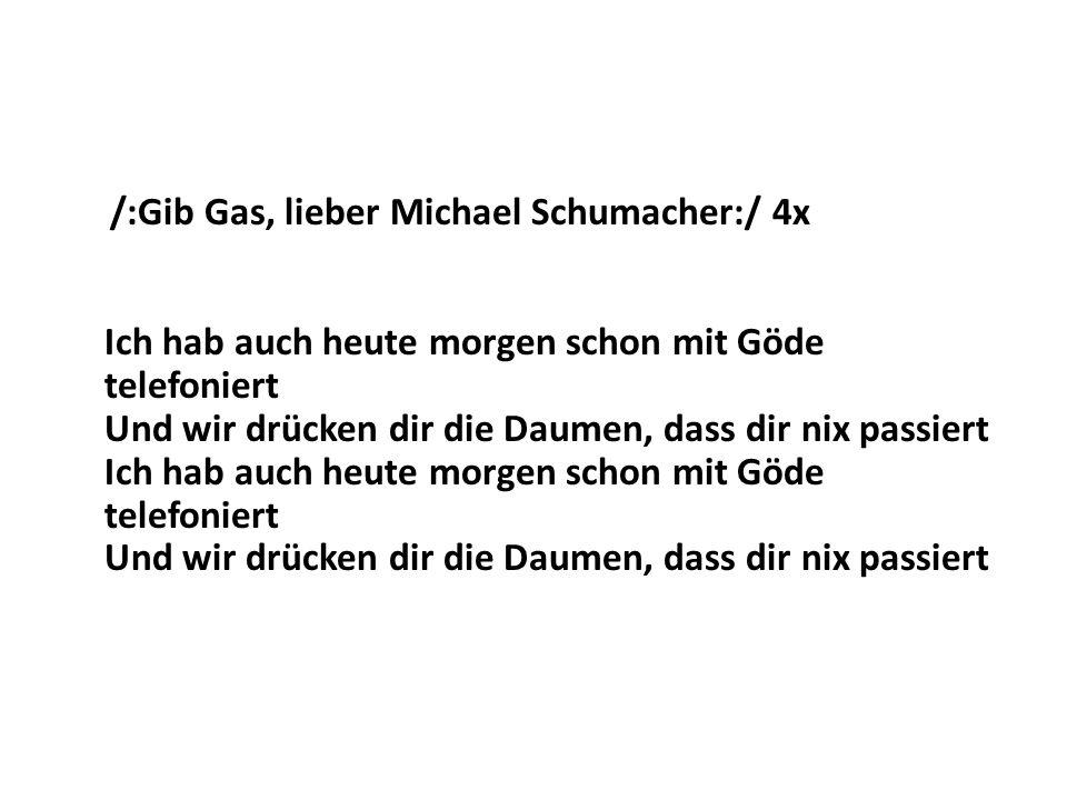 /:Gib Gas, lieber Michael Schumacher:/ 4x Ich hab auch heute morgen schon mit Göde telefoniert Und wir drücken dir die Daumen, dass dir nix passiert Ich hab auch heute morgen schon mit Göde telefoniert Und wir drücken dir die Daumen, dass dir nix passiert