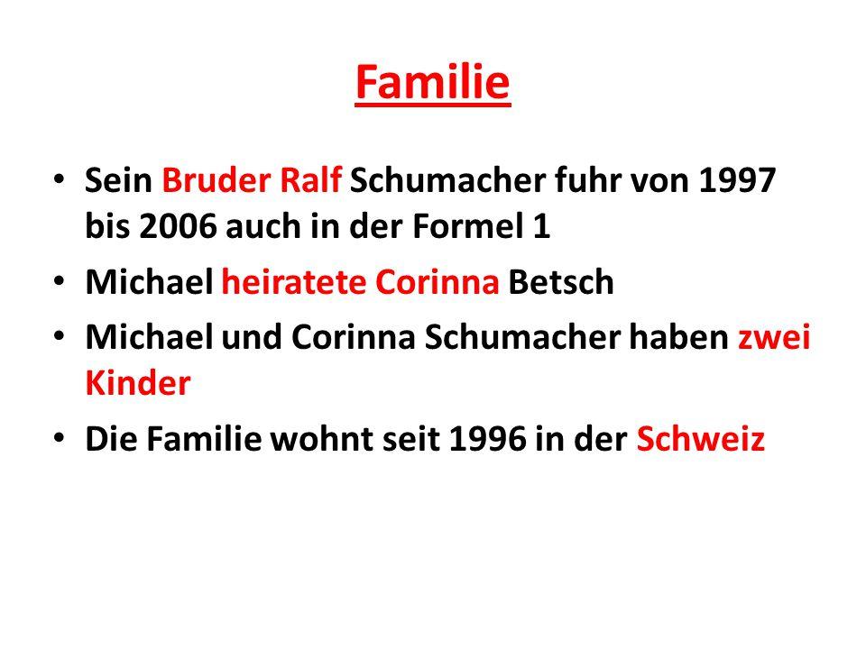 Familie Sein Bruder Ralf Schumacher fuhr von 1997 bis 2006 auch in der Formel 1. Michael heiratete Corinna Betsch.
