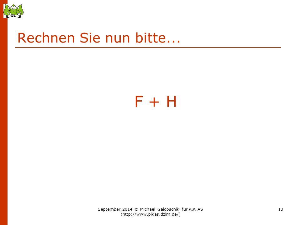 F + H Rechnen Sie nun bitte...
